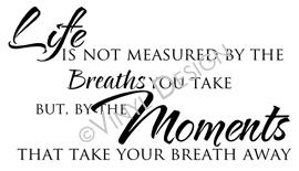 Life is Not Measured By Breaths vinyl decal