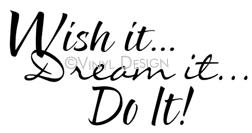 Wish It, Deam It, Do It vinyl decal