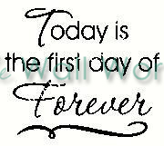 Today is the First Day of Forever vinyl decal