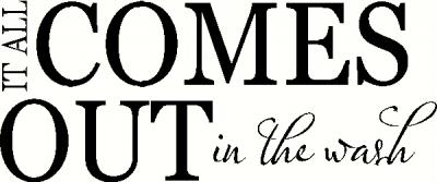 It All Comes Out in the Wash vinyl decal