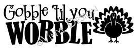 Gobble Til You Wobble vinyl decal