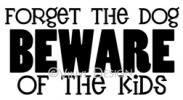 Forget the Dog, Beware of the Kids vinyl decal