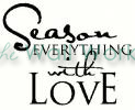 Season Everything with Love vinyl decal