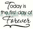 today is the first day of forever