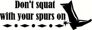 Squat With Your Spurs On vinyl decal
