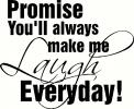 Promise You'll Always Make Me Laugh  vinyl decal